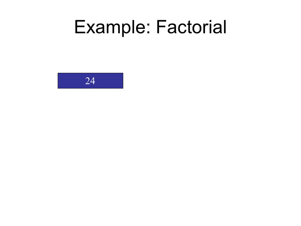 Example: Factorial 24