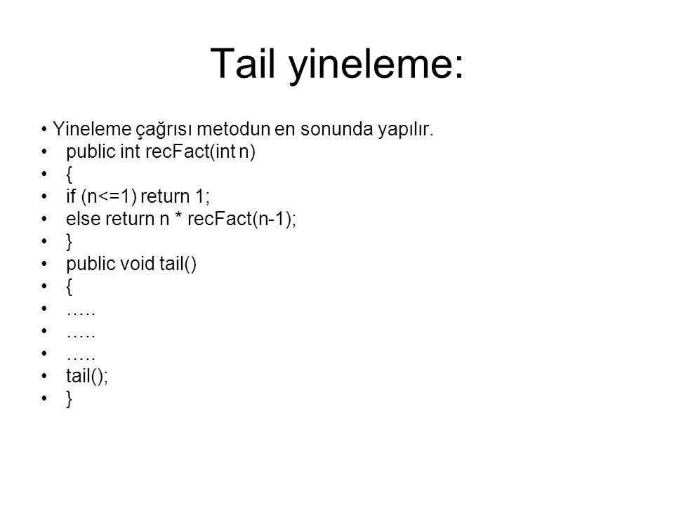 Tail yineleme: Yineleme çağrısı metodun en sonunda yapılır.