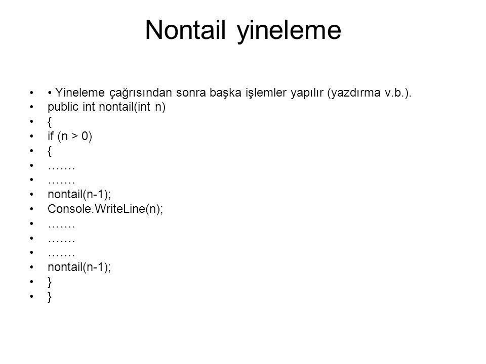 Nontail yineleme Yineleme çağrısından sonra başka işlemler yapılır (yazdırma v.b.).