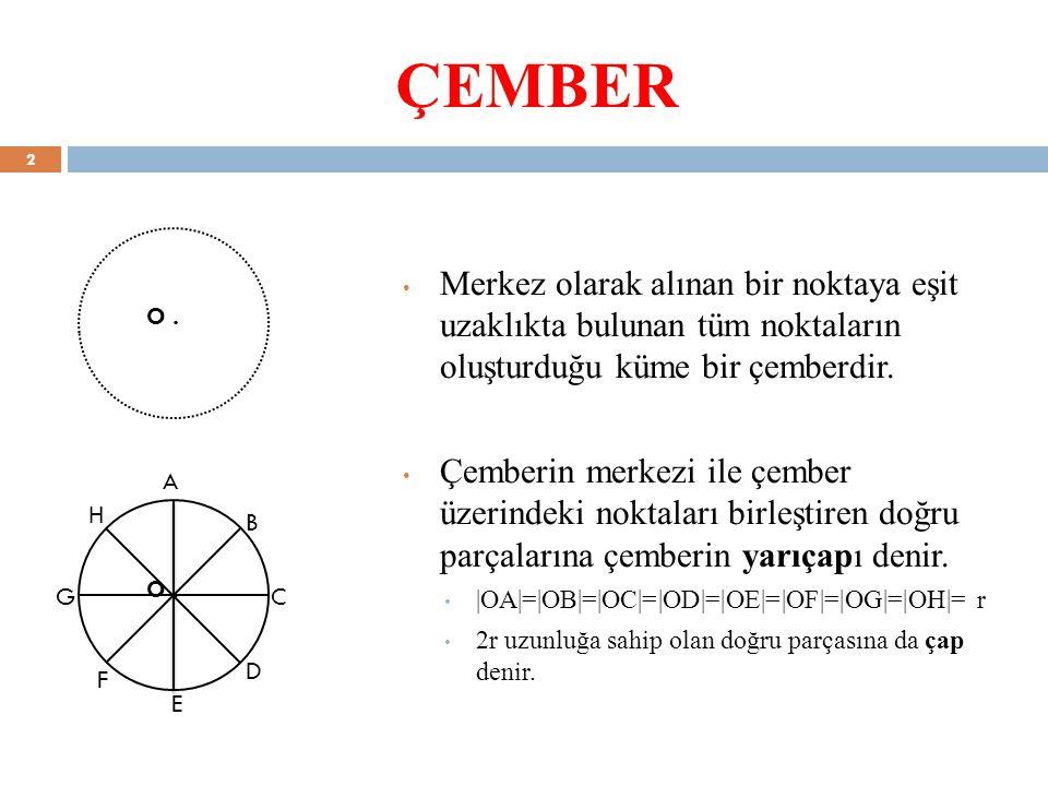 ÇEMBER Merkez olarak alınan bir noktaya eşit uzaklıkta bulunan tüm noktaların oluşturduğu küme bir çemberdir. Çemberin merkezi ile çember üzerindeki n