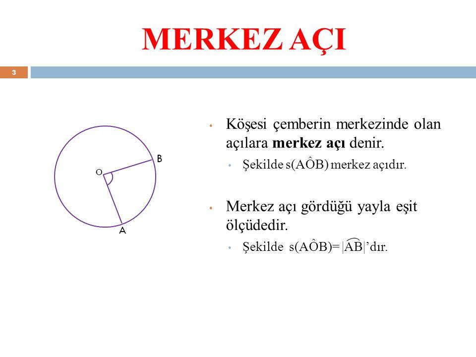 B A MERKEZ AÇI Köşesi çemberin merkezinde olan açılara merkez açı denir. Şekilde s(AÔB) merkez açıdır. Merkez açı gördüğü yayla eşit ölçüdedir. Şekild