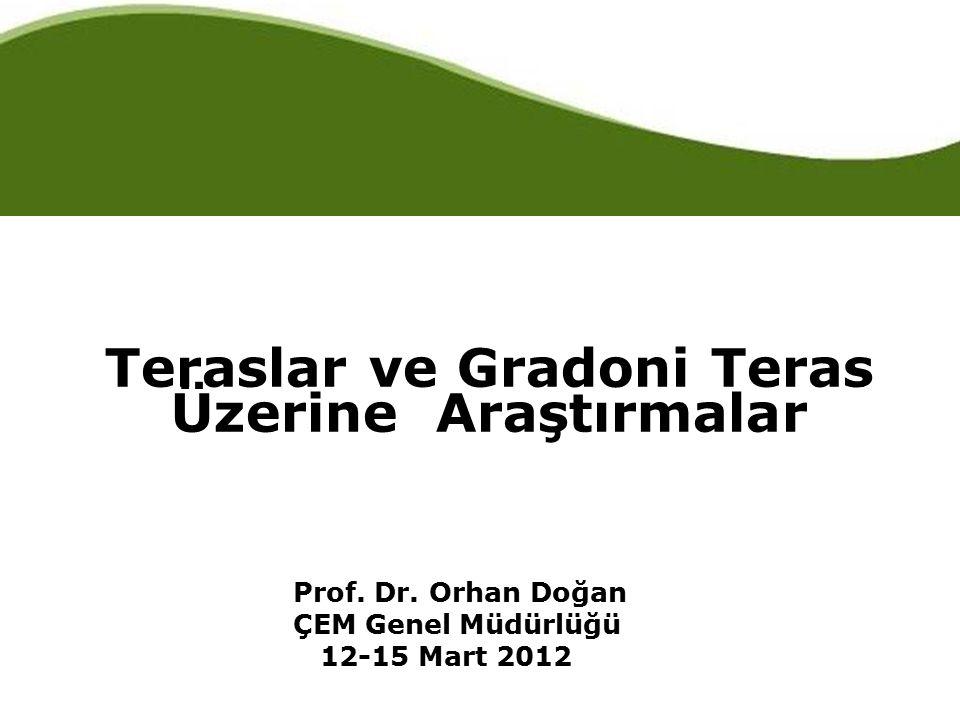 Teraslar ve Gradoni Teras Üzerine Araştırmalar Prof. Dr. Orhan Doğan ÇEM Genel Müdürlüğü 12-15 Mart 2012