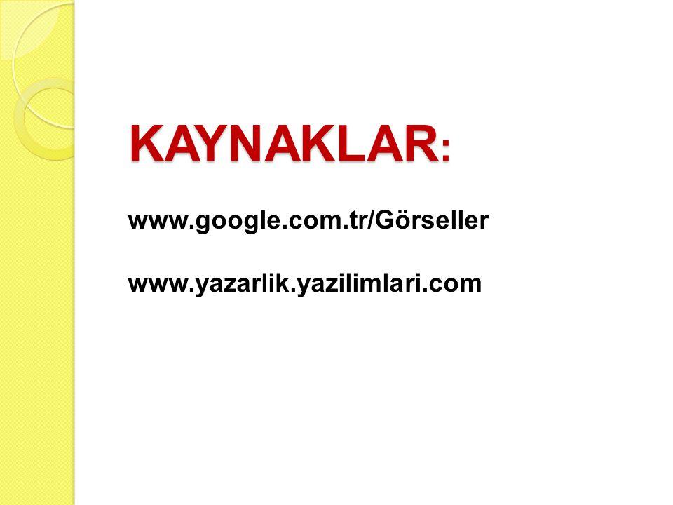 KAYNAKLAR : www.google.com.tr/Görseller www.yazarlik.yazilimlari.com