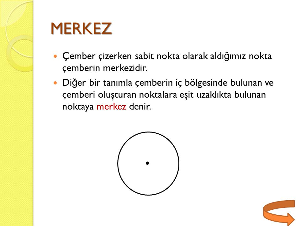 MERKEZ Çember çizerken sabit nokta olarak aldı ğ ımız nokta çemberin merkezidir. Di ğ er bir tanımla çemberin iç bölgesinde bulunan ve çemberi oluştur