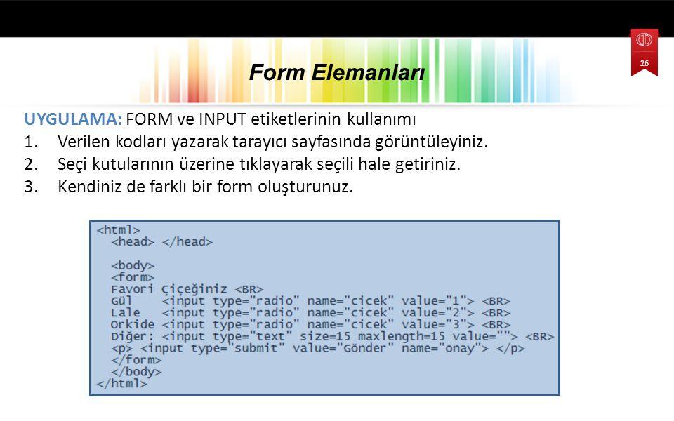 UYGULAMA: FORM ve INPUT etiketlerinin kullanımı 1.Verilen kodları yazarak tarayıcı sayfasında görüntüleyiniz.