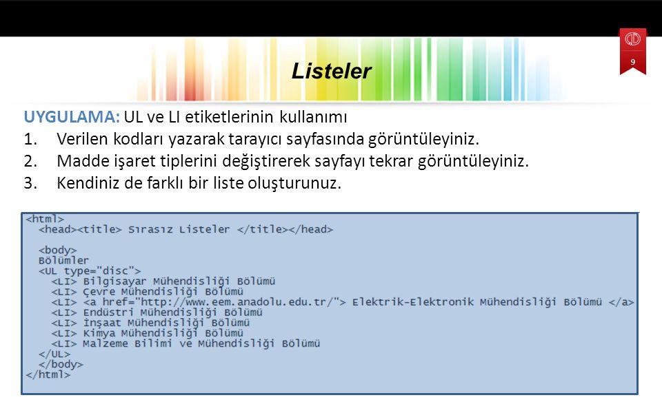 UYGULAMA: UL ve LI etiketlerinin kullanımı 1.Verilen kodları yazarak tarayıcı sayfasında görüntüleyiniz.