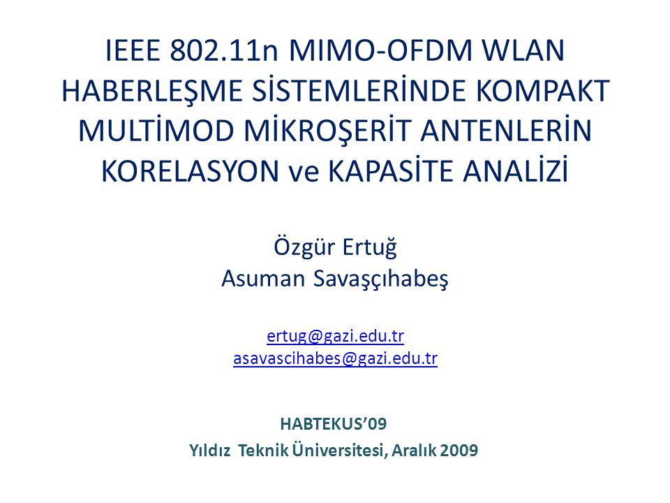 IEEE 802.11n MIMO-OFDM WLAN HABERLEŞME SİSTEMLERİNDE KOMPAKT MULTİMOD MİKROŞERİT ANTENLERİN KORELASYON ve KAPASİTE ANALİZİ Özgür Ertuğ Asuman Savaşçıh