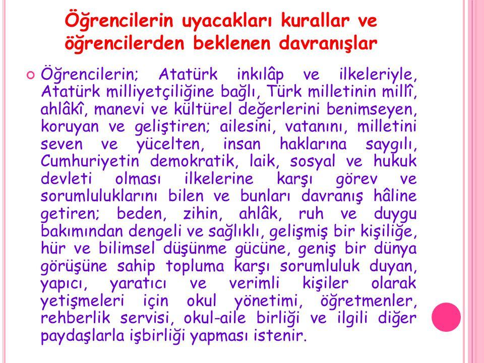 Öğrencilerin uyacakları kurallar ve öğrencilerden beklenen davranışlar Öğrencilerin; Atatürk inkılâp ve ilkeleriyle, Atatürk milliyetçiliğine bağlı, T