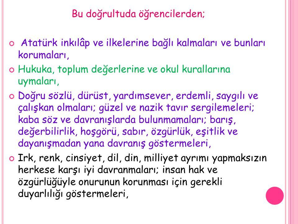 Bu doğrultuda öğrencilerden; Atatürk inkılâp ve ilkelerine bağlı kalmaları ve bunları korumaları, Hukuka, toplum değerlerine ve okul kurallarına uymal