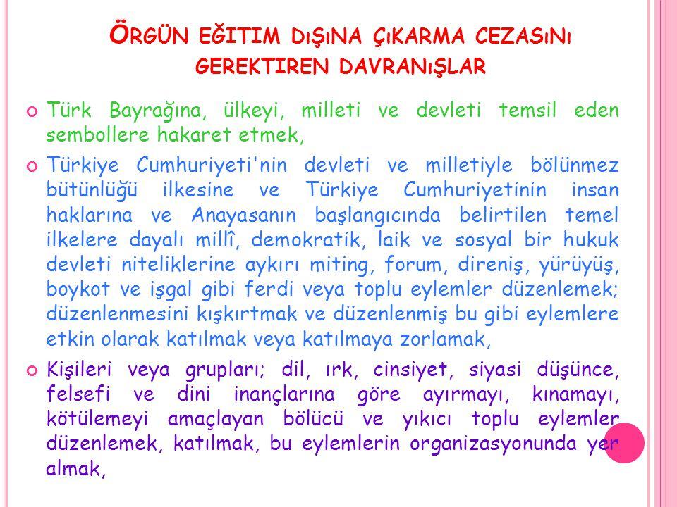 Ö RGÜN EĞITIM DıŞıNA ÇıKARMA CEZASıNı GEREKTIREN DAVRANıŞLAR Türk Bayrağına, ülkeyi, milleti ve devleti temsil eden sembollere hakaret etmek, Türkiye