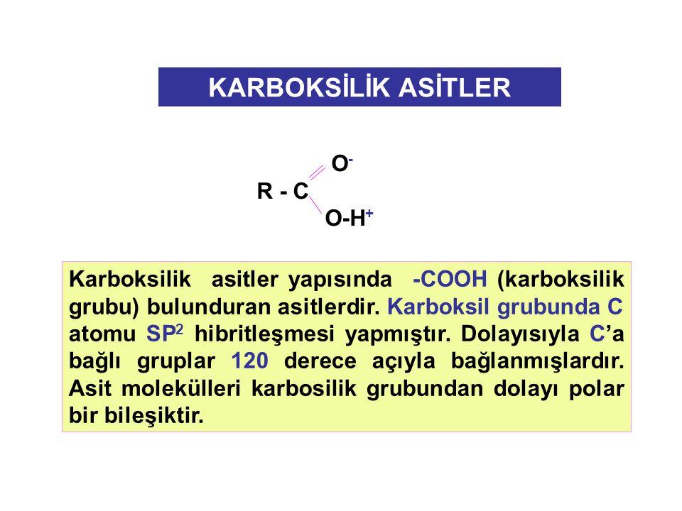 O - R - C O-H + Karboksilik asitler yapısında -COOH (karboksilik grubu) bulunduran asitlerdir.