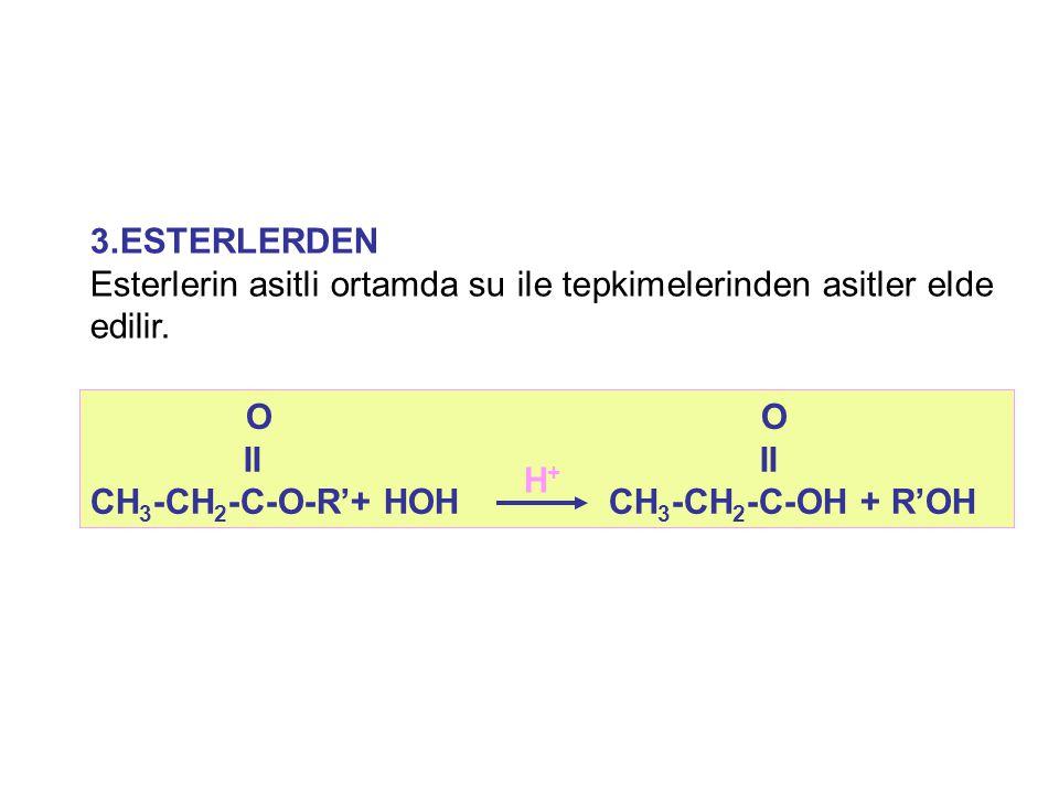 3.ESTERLERDEN Esterlerin asitli ortamda su ile tepkimelerinden asitler elde edilir.