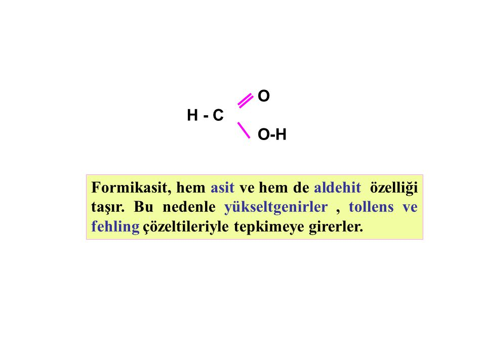Formikasit, hem asit ve hem de aldehit özelliği taşır.