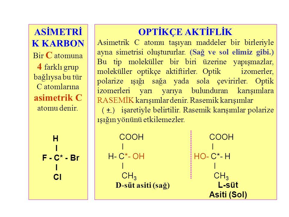 ASİMETRİ K KARBON Bir C atomuna 4 farklı grup bağlıysa bu tür C atomlarına asimetrik C atomu denir.