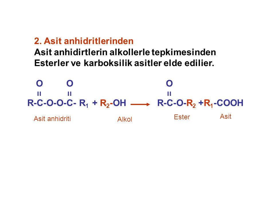 2. Asit anhidritlerinden Asit anhidirtlerin alkollerle tepkimesinden Esterler ve karboksilik asitler elde edilier. +R 1 -COOH O ıı R-C-O-O-C- R 1 O ıı