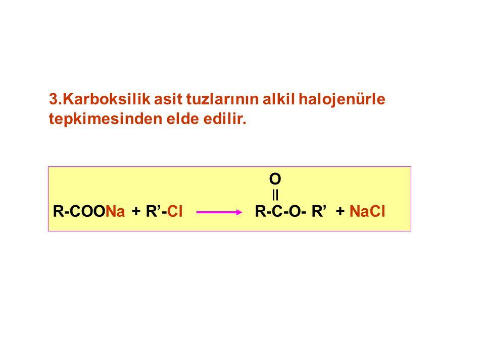 3.Karboksilik asit tuzlarının alkil halojenürle tepkimesinden elde edilir.