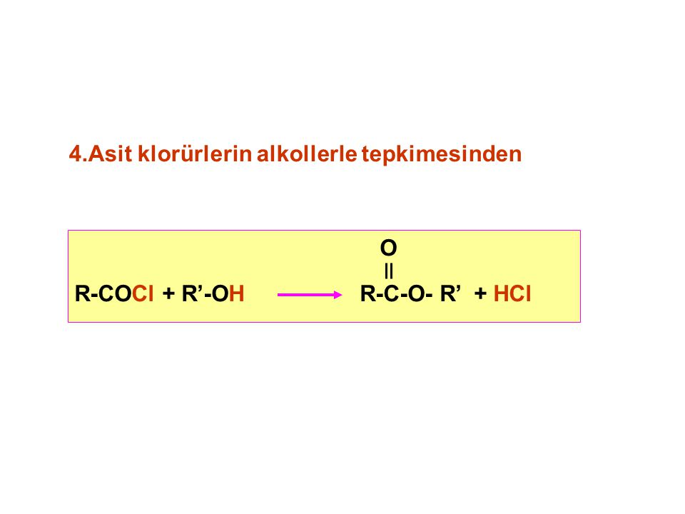 4.Asit klorürlerin alkollerle tepkimesinden O R-COCl + R'-OH R-C-O- R' + HCl