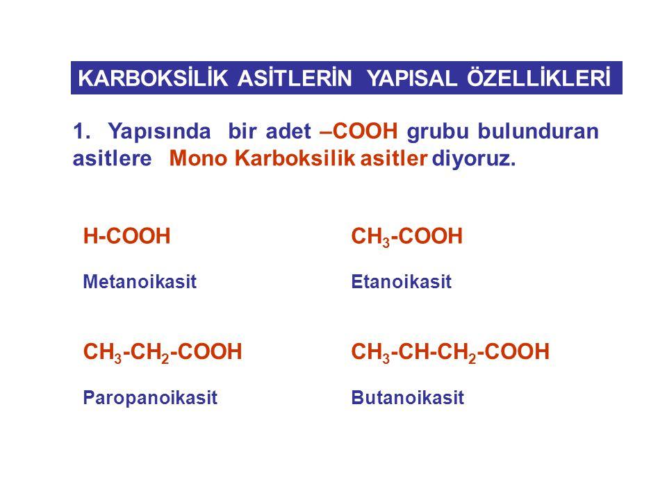 1.Yapısında bir adet –COOH grubu bulunduran asitlere Mono Karboksilik asitler diyoruz.