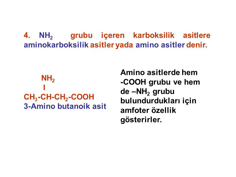 4.NH 2 grubu içeren karboksilik asitlere aminokarboksilik asitler yada amino asitler denir.