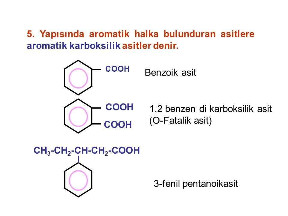 CH 3 -CH 2 -CH-CH 2 -COOH COOH Benzoik asit 1,2 benzen di karboksilik asit (O-Fatalik asit) 3-fenil pentanoikasit 5.
