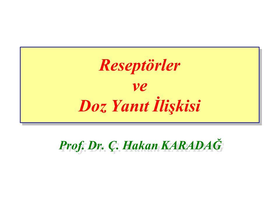 Reseptörler ve Doz Yanıt İlişkisi Prof. Dr. Ç. Hakan KARADAĞ