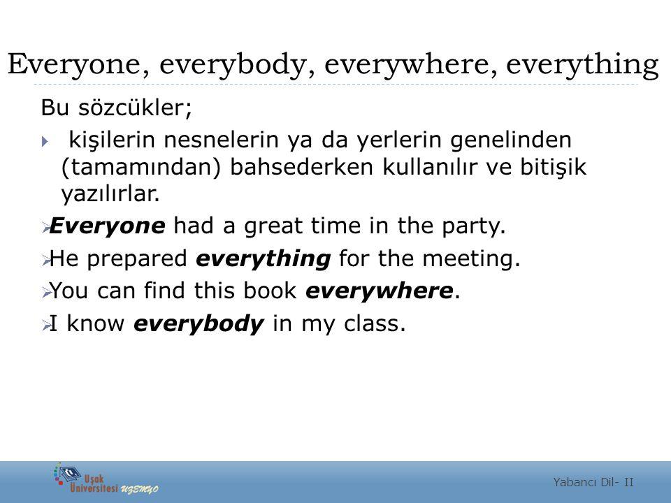 Everyone, everybody, everywhere, everything Bu sözcükler;  kişilerin nesnelerin ya da yerlerin genelinden (tamamından) bahsederken kullanılır ve biti