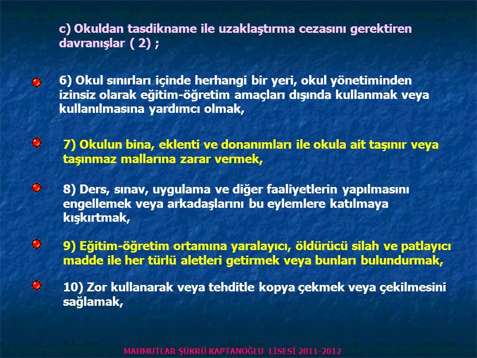 c) Okuldan tasdikname ile uzaklaştırma cezasını gerektiren davranışlar ( 1) ; 1) Türk Bayrağı'na, sancağına, ülkeyi, milleti ve devleti temsil eden se