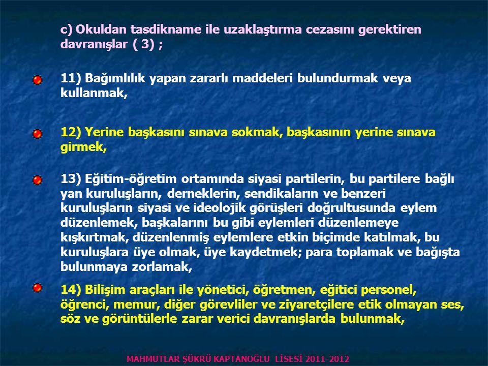 c) Okuldan tasdikname ile uzaklaştırma cezasını gerektiren davranışlar ( 2) ; 6) Okul sınırları içinde herhangi bir yeri, okul yönetiminden izinsiz ol