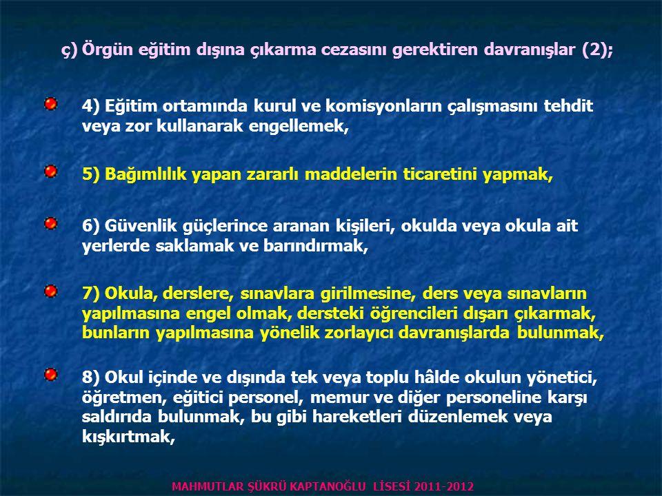 ç) Örgün eğitim dışına çıkarma cezasını gerektiren davranışlar (1); 1) Türk Bayrağı'na, sancağına, ülkeyi, milleti ve devleti temsil eden sembollere h