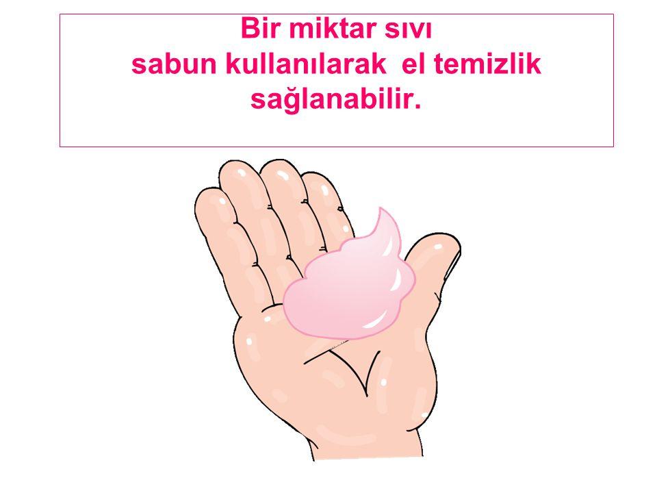 Bir miktar sıvı sabun kullanılarak el temizlik sağlanabilir.