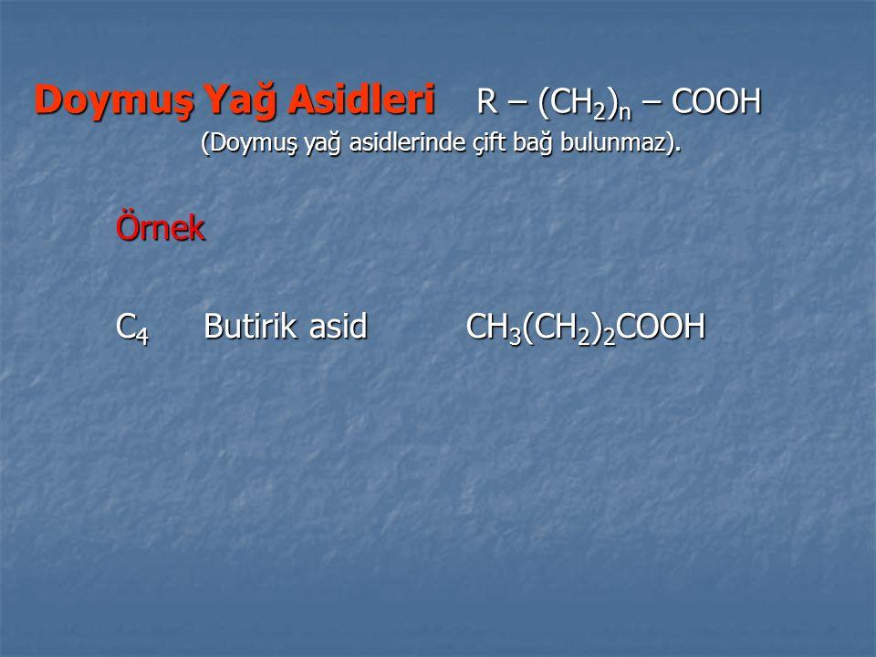 Doymuş Yağ Asidleri R – (CH 2 ) n – COOH (Doymuş yağ asidlerinde çift bağ bulunmaz). Örnek C 4 Butirik asidCH 3 (CH 2 ) 2 COOH