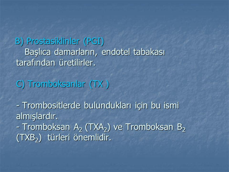 B) Prostasiklinler (PGI) Başlıca damarların, endotel tabakası tarafından üretilirler. C) Tromboksanlar (TX ) - Trombositlerde bulundukları için bu ism