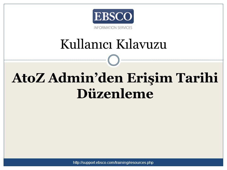 Kullanıcı Kılavuzu AtoZ Admin'den Erişim Tarihi Düzenleme http://support.ebsco.com/training/resources.php