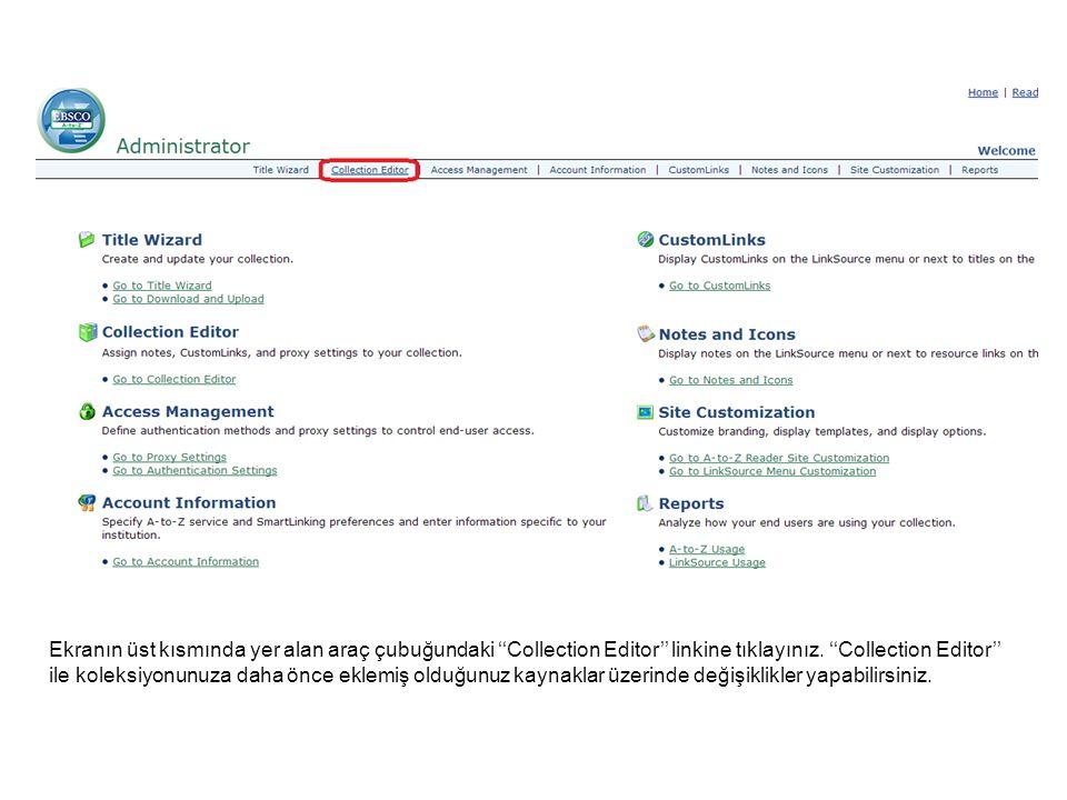 Ekranın üst kısmında yer alan araç çubuğundaki ''Collection Editor'' linkine tıklayınız.
