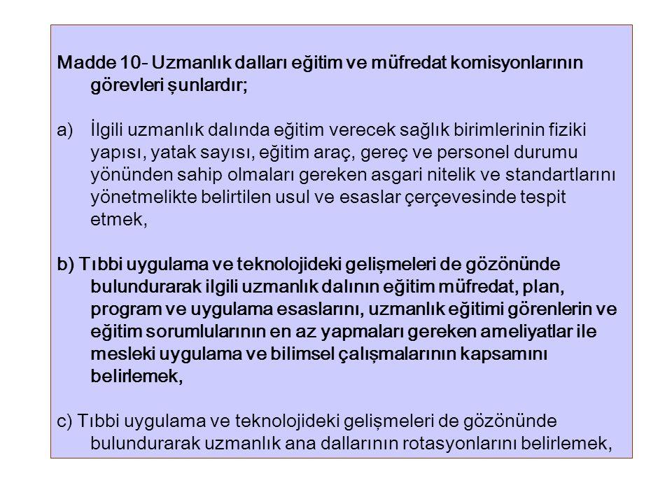 Madde 10- Uzmanlık dalları eğitim ve müfredat komisyonlarının görevleri şunlardır; a)İlgili uzmanlık dalında eğitim verecek sağlık birimlerinin fiziki
