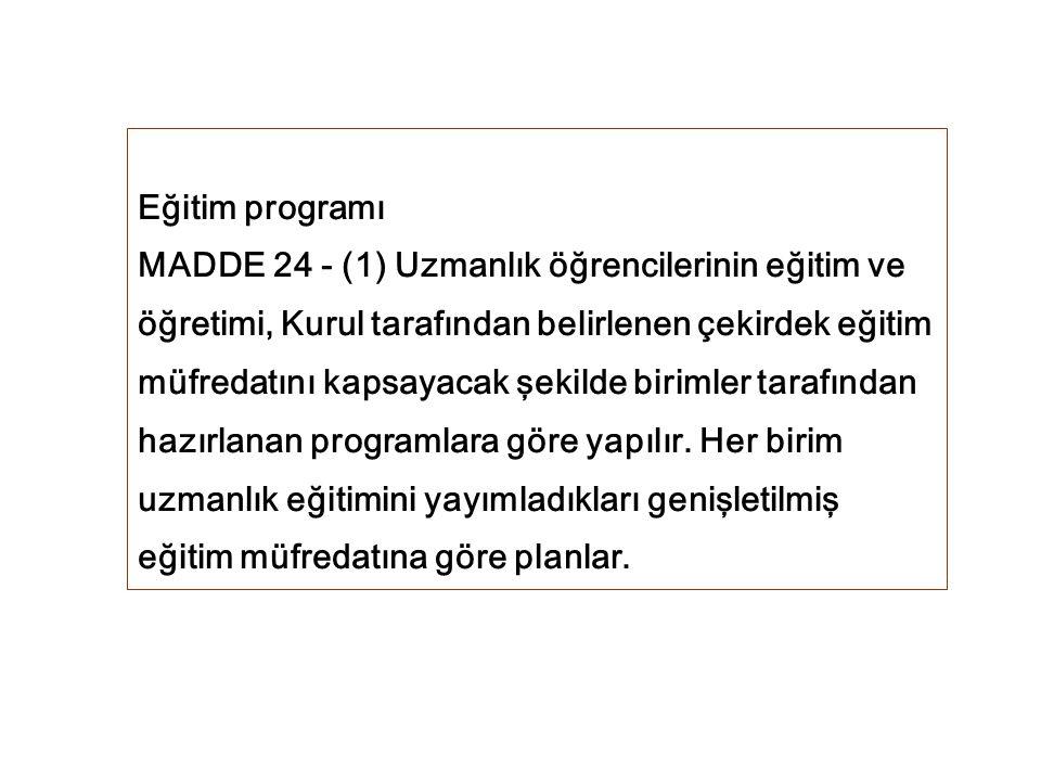 Eğitim programı MADDE 24 - (1) Uzmanlık öğrencilerinin eğitim ve öğretimi, Kurul tarafından belirlenen çekirdek eğitim müfredatını kapsayacak şekilde