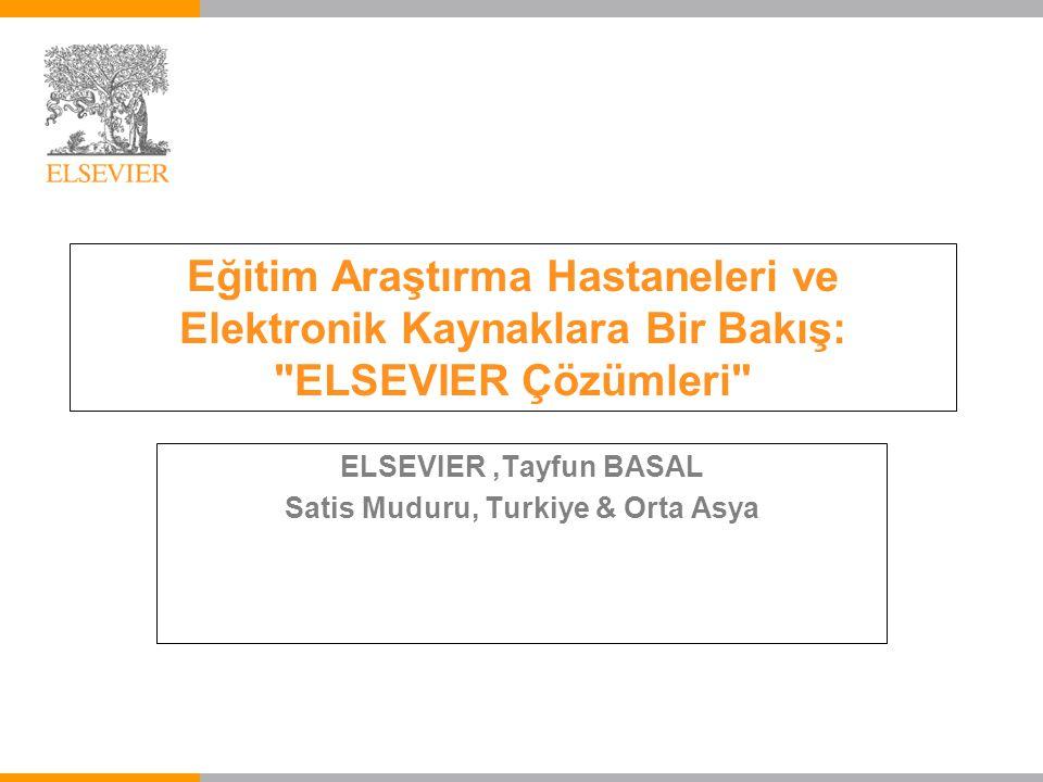 Eğitim Araştırma Hastaneleri ve Elektronik Kaynaklara Bir Bakış: ELSEVIER Çözümleri ELSEVIER,Tayfun BASAL Satis Muduru, Turkiye & Orta Asya