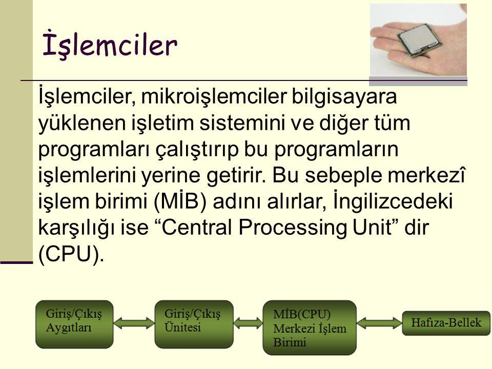 İşlemciler İşlemciler, mikroişlemciler bilgisayara yüklenen işletim sistemini ve diğer tüm programları çalıştırıp bu programların işlemlerini yerine g