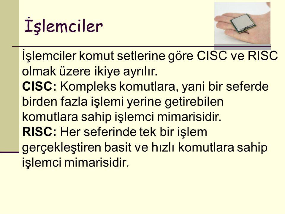 İşlemciler İşlemciler komut setlerine göre CISC ve RISC olmak üzere ikiye ayrılır. CISC: Kompleks komutlara, yani bir seferde birden fazla işlemi yeri