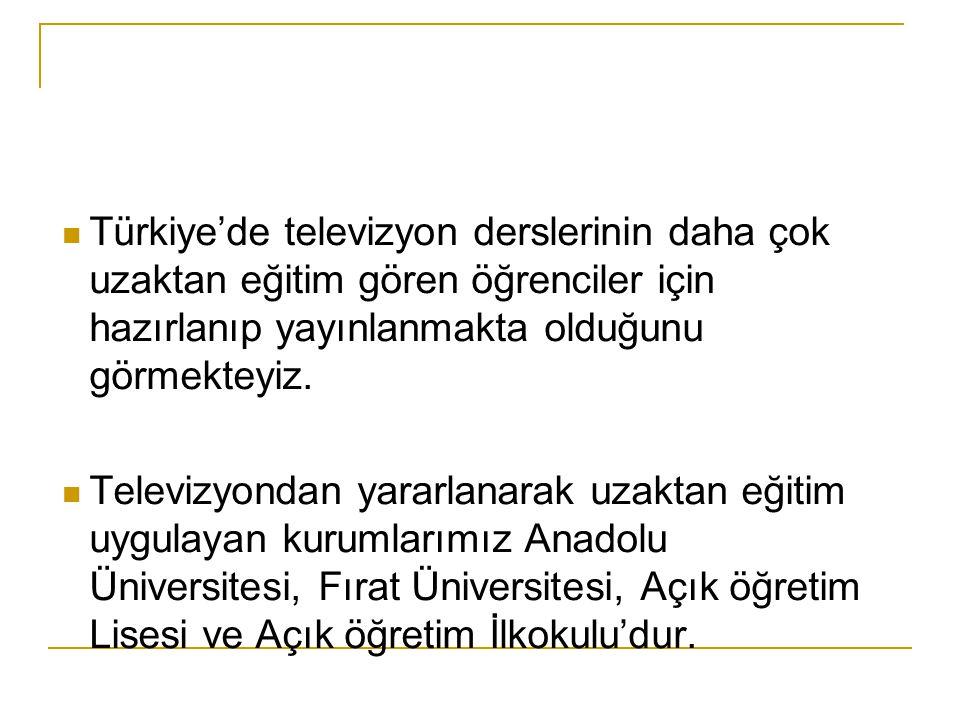 Türkiye'de televizyon derslerinin daha çok uzaktan eğitim gören öğrenciler için hazırlanıp yayınlanmakta olduğunu görmekteyiz.