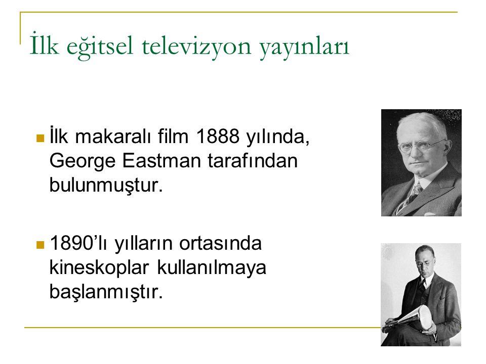 İlk eğitsel televizyon yayınları İlk makaralı film 1888 yılında, George Eastman tarafından bulunmuştur.