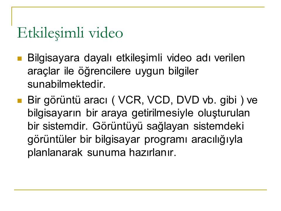 Etkileşimli video Bilgisayara dayalı etkileşimli video adı verilen araçlar ile öğrencilere uygun bilgiler sunabilmektedir.