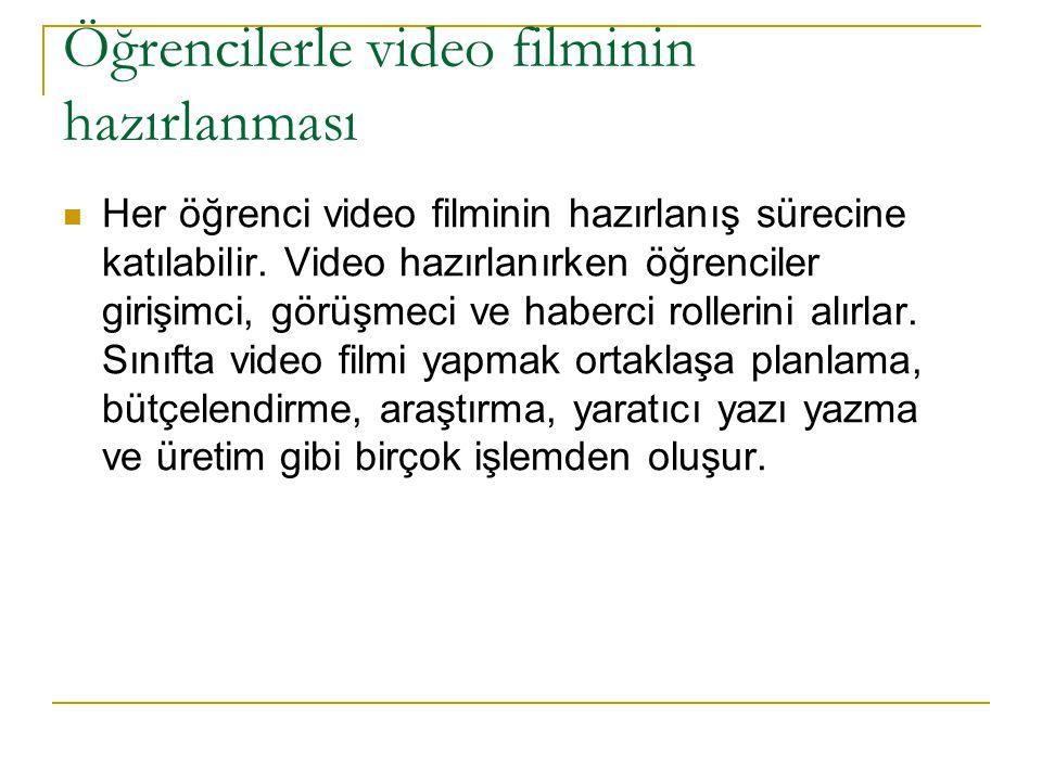 Öğrencilerle video filminin hazırlanması Her öğrenci video filminin hazırlanış sürecine katılabilir.