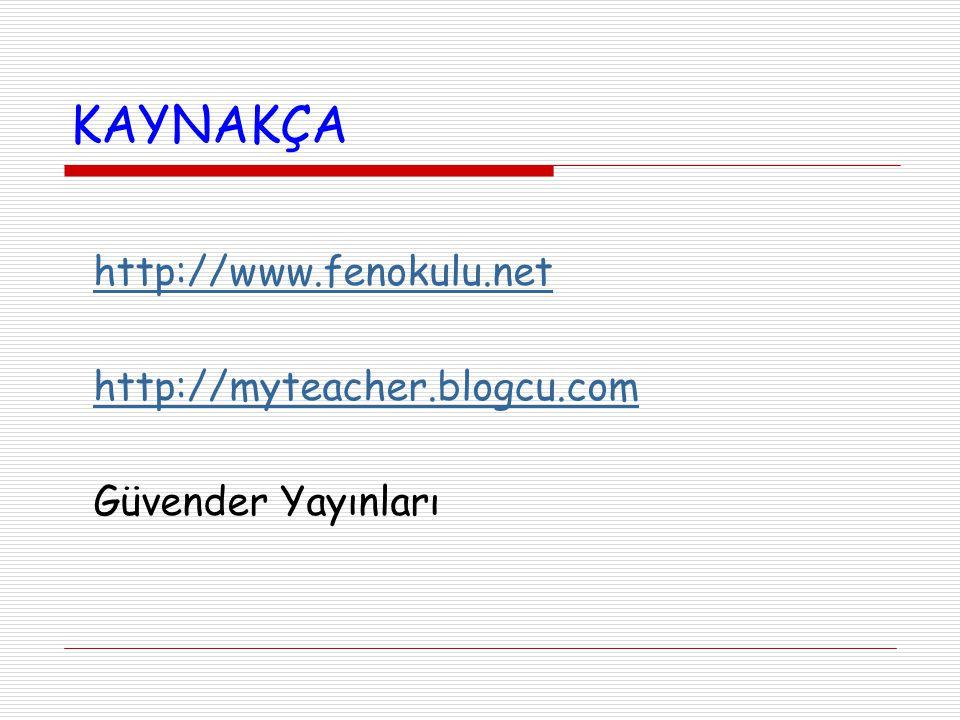 KAYNAKÇA http://www.fenokulu.net http://myteacher.blogcu.com Güvender Yayınları