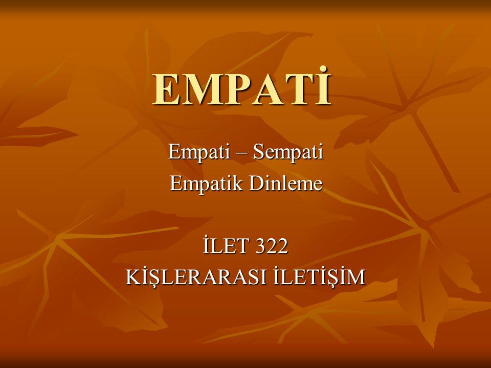 EMPATİ Empati – Sempati Empatik Dinleme İLET 322 KİŞLERARASI İLETİŞİM
