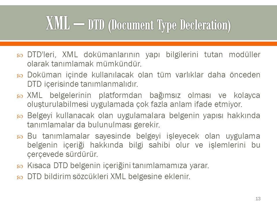  DTD leri, XML dokümanlarının yapı bilgilerini tutan modüller olarak tanımlamak mümkündür.