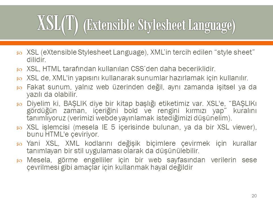  XSL (eXtensible Stylesheet Language), XML'in tercih edilen style sheet dilidir.