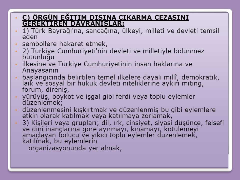 Ç) ÖRGÜN EĞITIM DIŞINA ÇIKARMA CEZASINI GEREKTIREN DAVRANIŞLAR: 1) Türk Bayrağı'na, sancağına, ülkeyi, milleti ve devleti temsil eden sembollere hakar