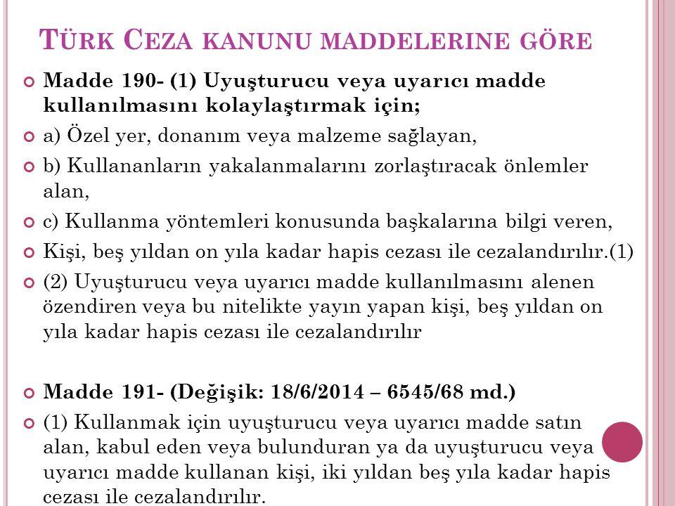 T ÜRK C EZA KANUNU MADDELERINE GÖRE Madde 190- (1) Uyuşturucu veya uyarıcı madde kullanılmasını kolaylaştırmak için; a) Özel yer, donanım veya malzeme