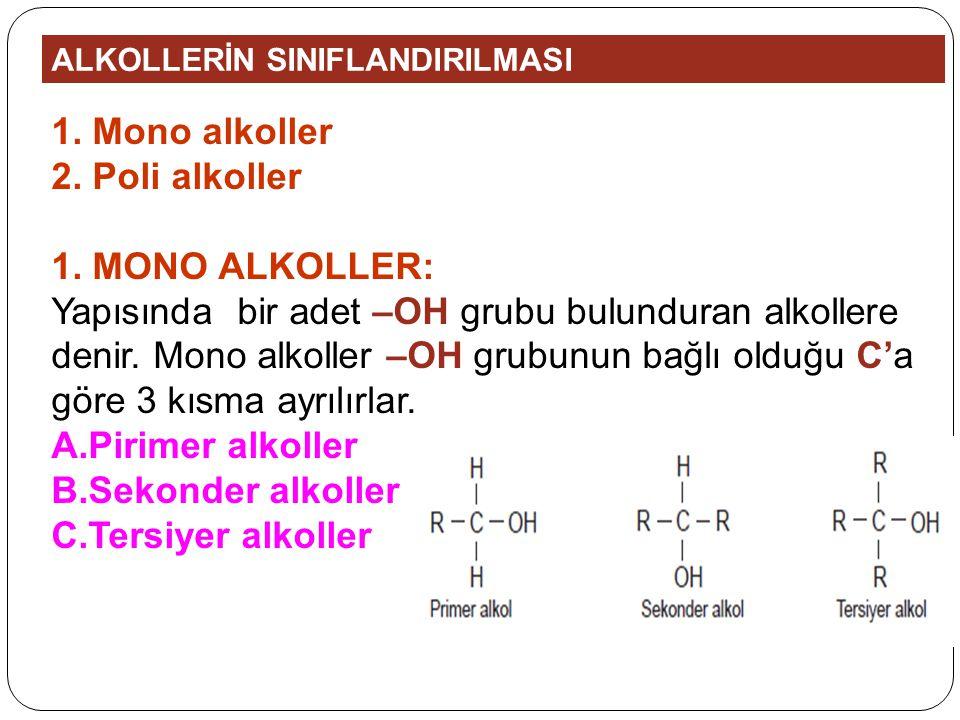ALKOLLERİN SINIFLANDIRILMASI 1. Mono alkoller 2. Poli alkoller 1. MONO ALKOLLER: Yapısında bir adet –OH grubu bulunduran alkollere denir. Mono alkolle